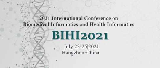 2021生物医学信息学与健康信息学国际学术会议(BIHI2021)